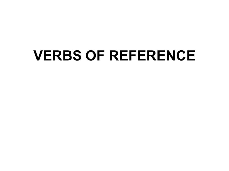 VERBS OF REFERENCE