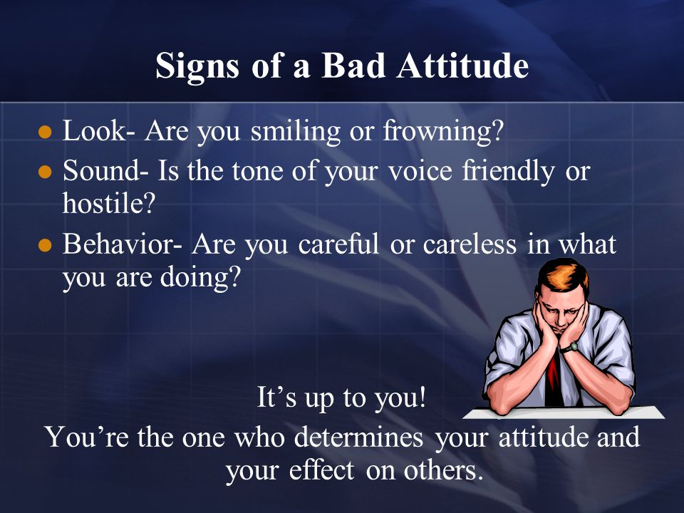 Signs of a Bad Attitude Look- Are you smiling or frowning.