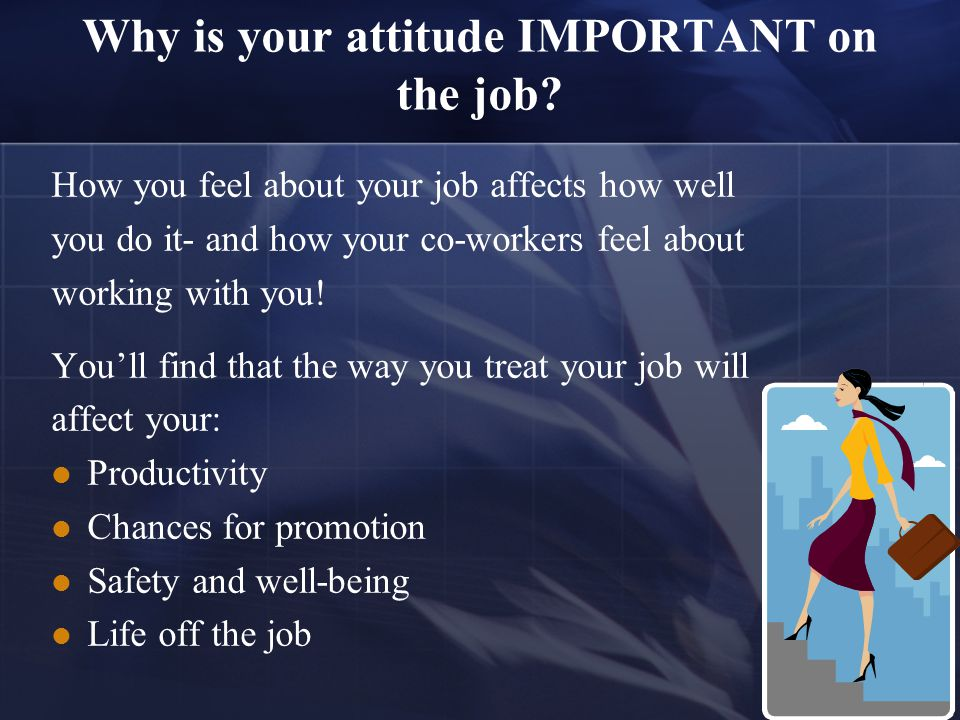 Why is your attitude IMPORTANT on the job.