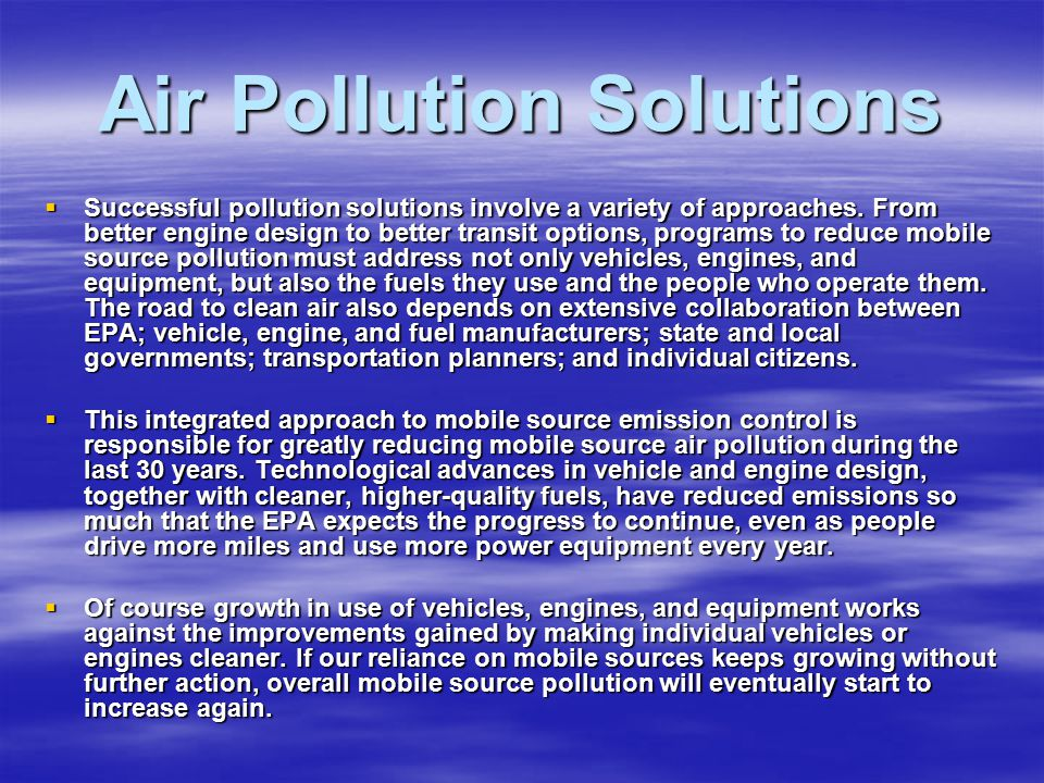 Air Pollution Solutions  Successful pollution solutions involve a variety of approaches.