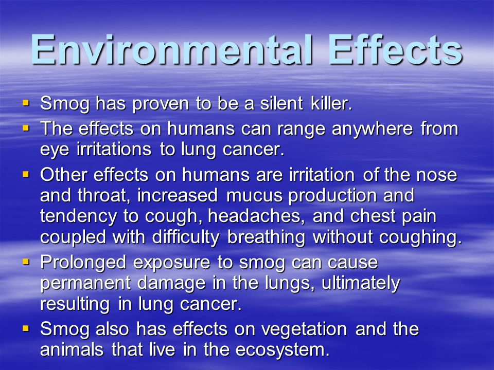 Environmental Effects  Smog has proven to be a silent killer.
