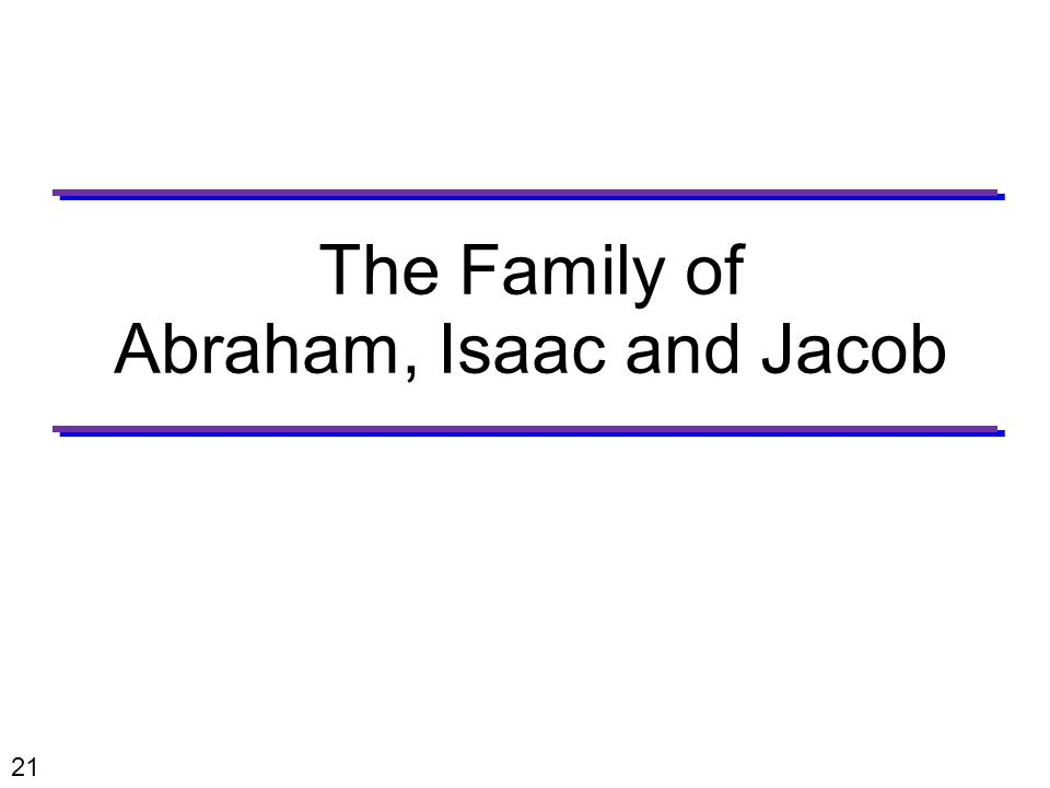 21 The Family of Abraham, Isaac and Jacob
