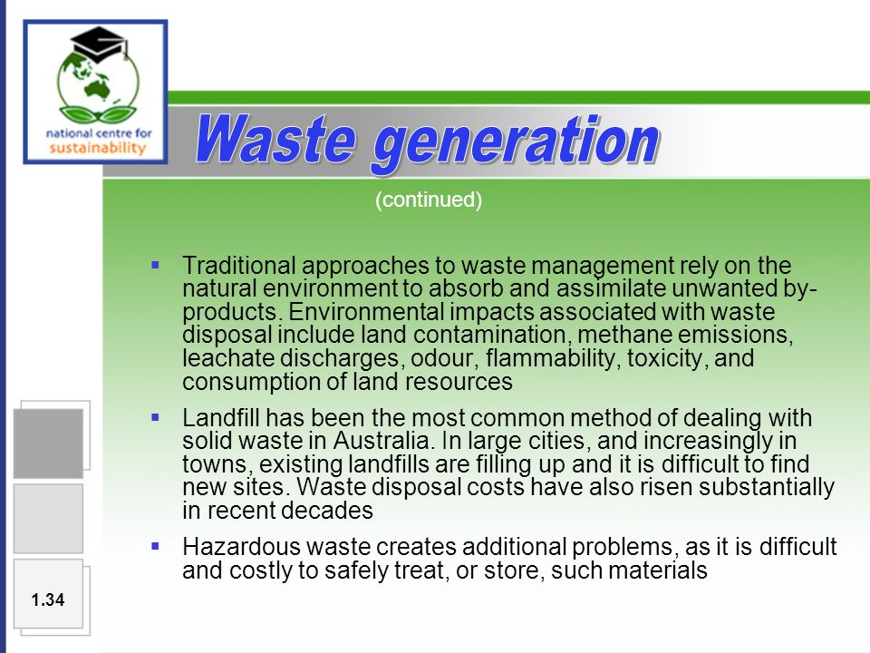  Traditional approaches to waste management rely on the natural environment to absorb and assimilate unwanted by- products.