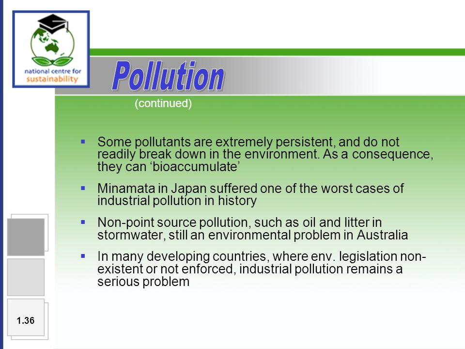  Some pollutants are extremely persistent, and do not readily break down in the environment.