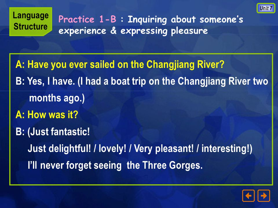Unit 7 A: Have you ever sailed on the Changjiang River.