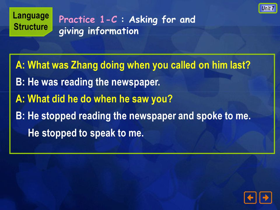 Unit 7 A: What was Zhang doing when you called on him last.