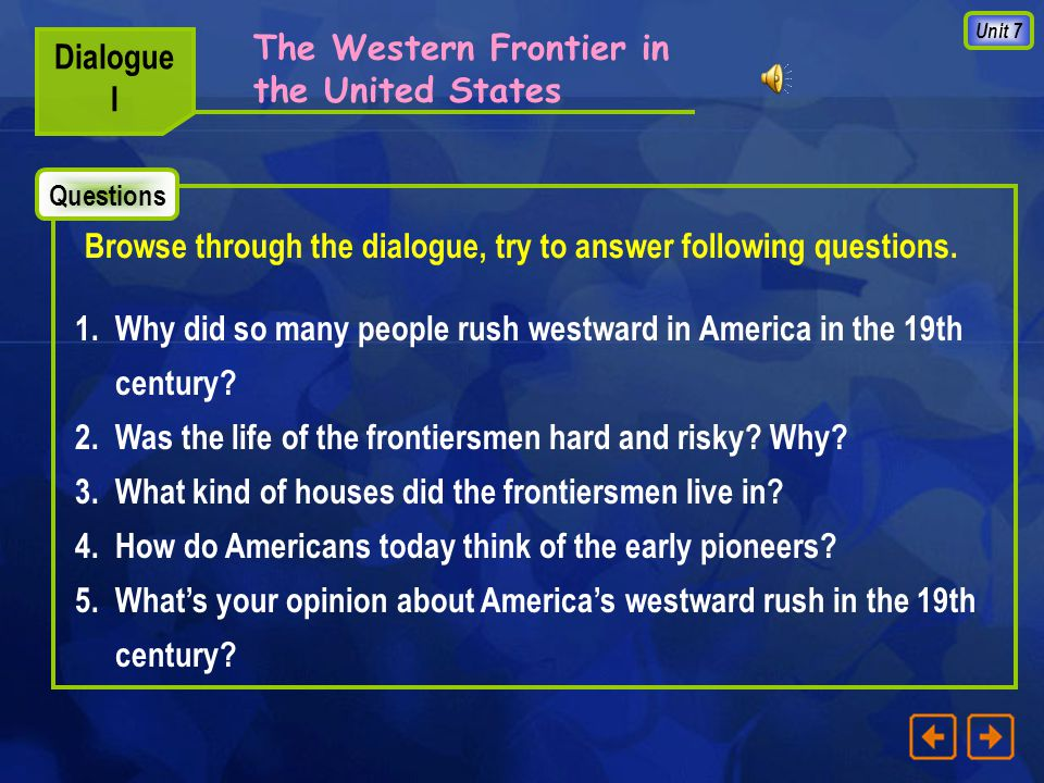 Unit 7 The Western Frontier in the United States Dialogue I 1.Railroad 2.There is Gold.
