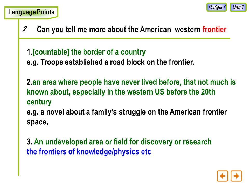 Unit 7 Language Points Can you tell me more about the American western frontier 2 Dialogue I 1.[countable] the border of a country e.g.