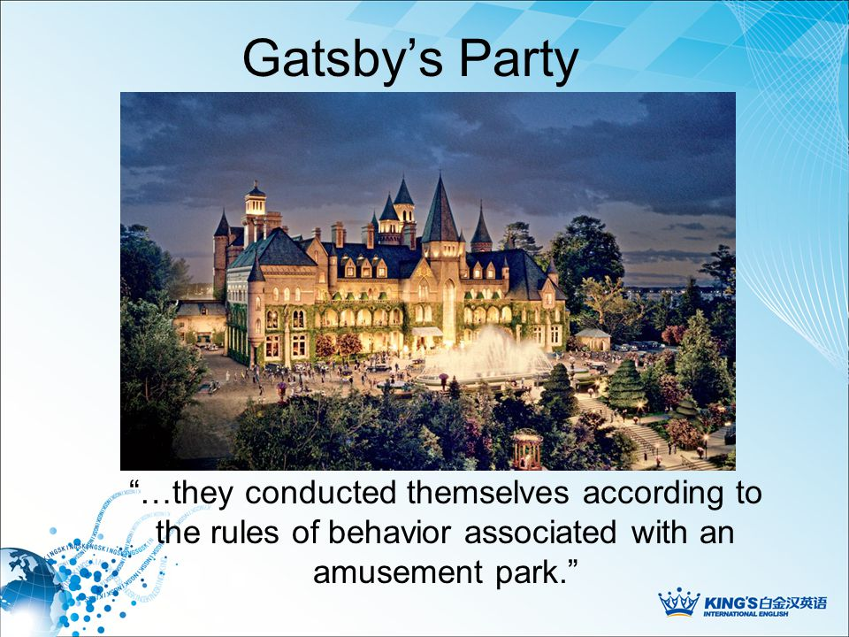 Gatsby's Party - Start JoyousGay Expensive Hopeful CheerfulAlive Glamorous …a simplicity of heart that was it's own ticket of admission.