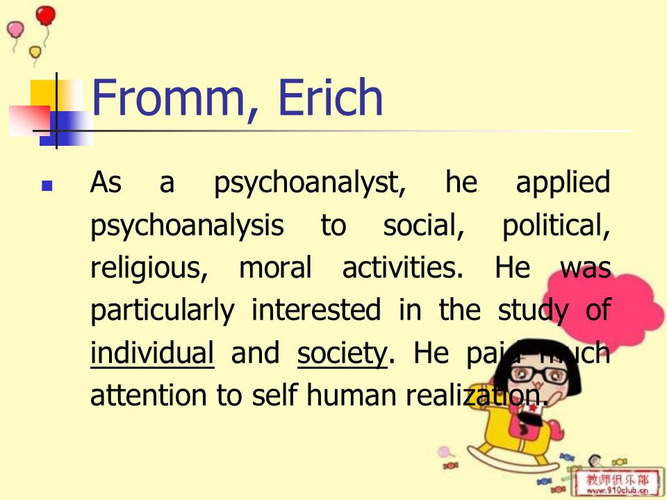 Fromm, Erich He took views of Freud and he attempted a synthesis (combination) and reformulation (systematical expression) of Freud and Marx.