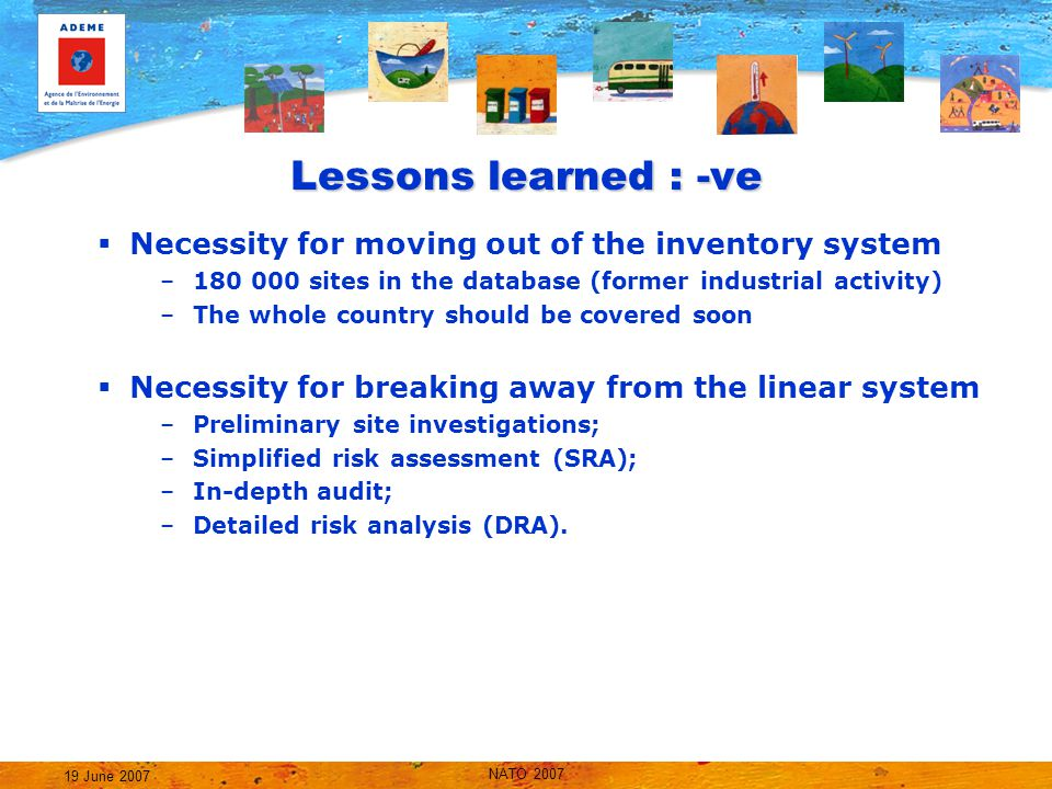 NATO 2007 19 June 2007 Lessons learned : -ve Limits of the Simplified Risk Assessments  What knowledge have we gained .