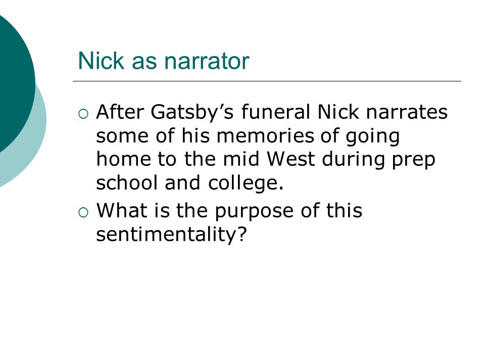Nick as narrator  After Gatsby's funeral Nick narrates some of his memories of going home to the mid West during prep school and college.  What is t