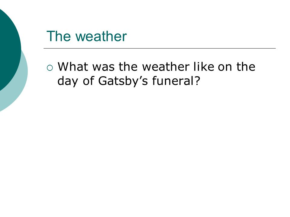 The weather  What was the weather like on the day of Gatsby's funeral?