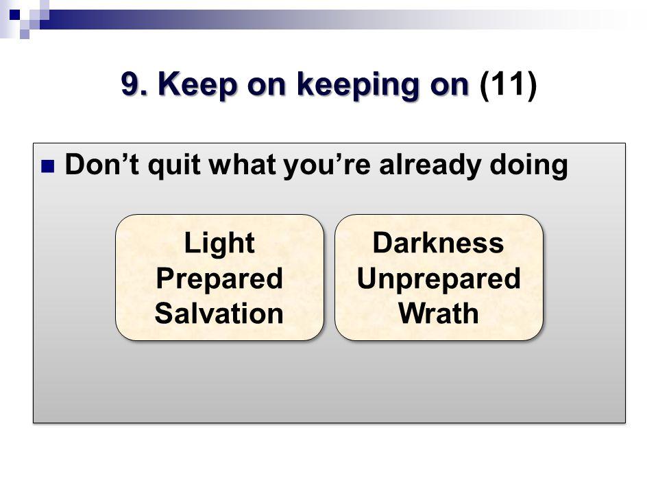 9. Keep on keeping on 9.