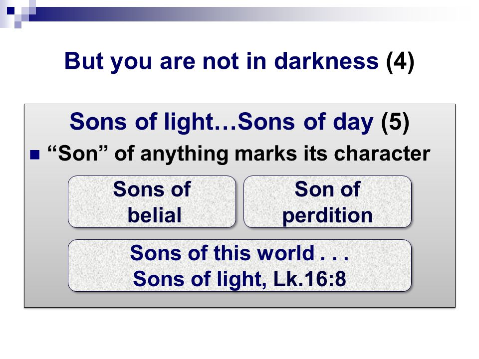 But you are not in darkness (4) Sons of light…Sons of day (5) Son of anything marks its character Sons of light…Sons of day (5) Son of anything marks its character Sons of belial Son of perdition Sons of this world...