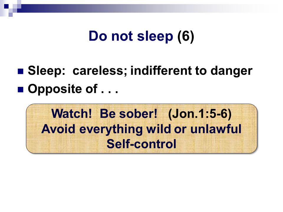 Do not sleep (6) Sleep: careless; indifferent to danger Opposite of...