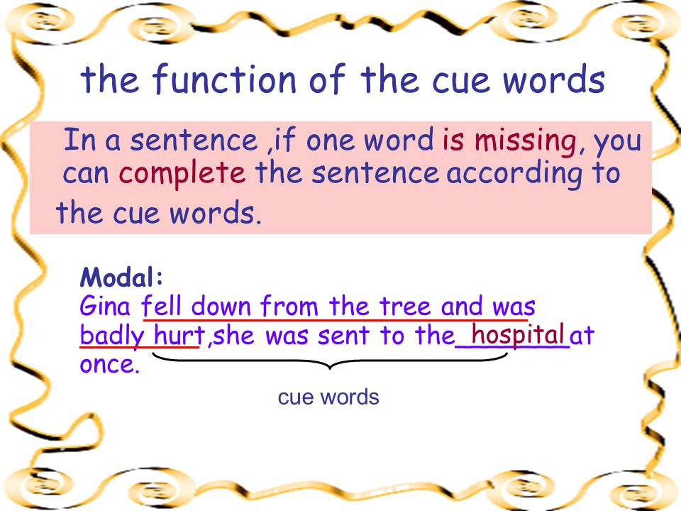 the function of the cue words In a sentence,if one word is missing, you can complete the sentence according to the cue words.