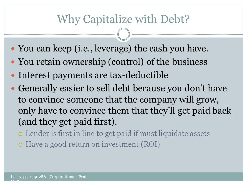 Why Capitalize with Debt. Lec. 7, pp 239-286 Corporations Prof.