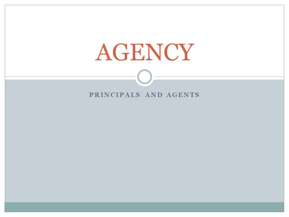 PRINCIPALS AND AGENTS AGENCY