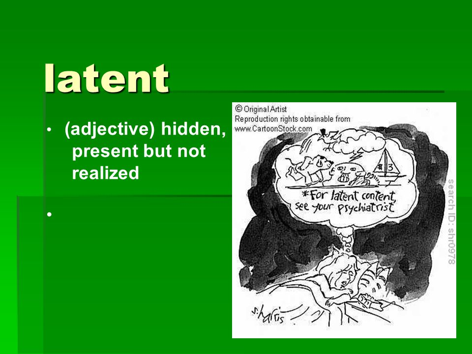 latent (adjective) hidden, present but not realized