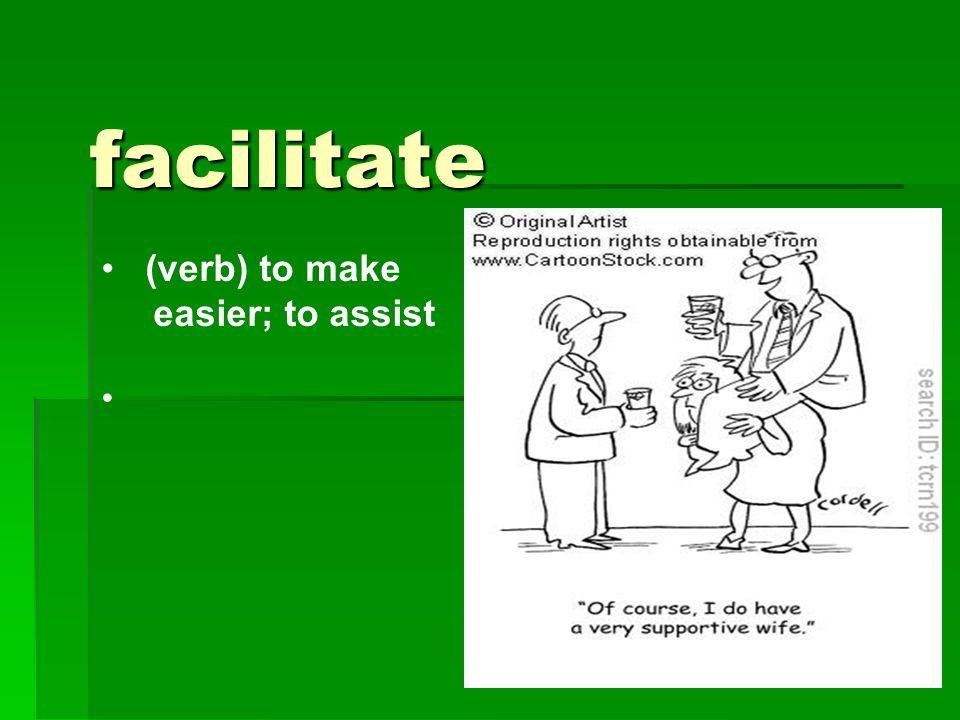 facilitate (verb) to make easier; to assist