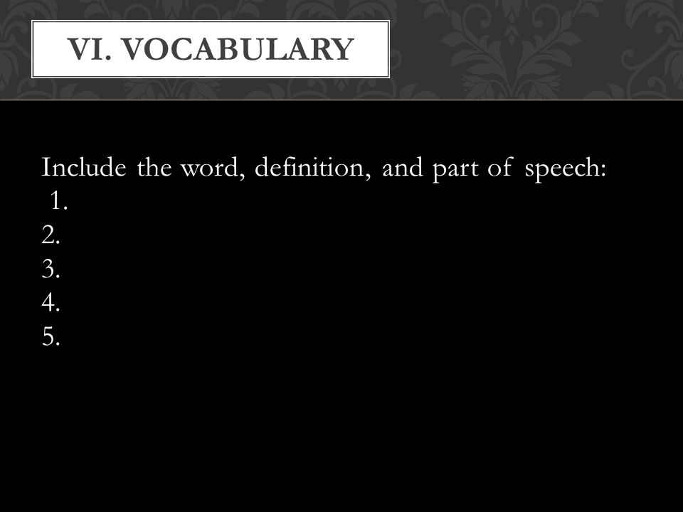 Include the word, definition, and part of speech: 1. 2. 3. 4. 5. VI. VOCABULARY