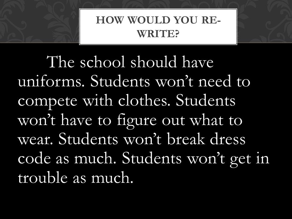 HOW WOULD YOU RE- WRITE.A strict dress code is not necessary.