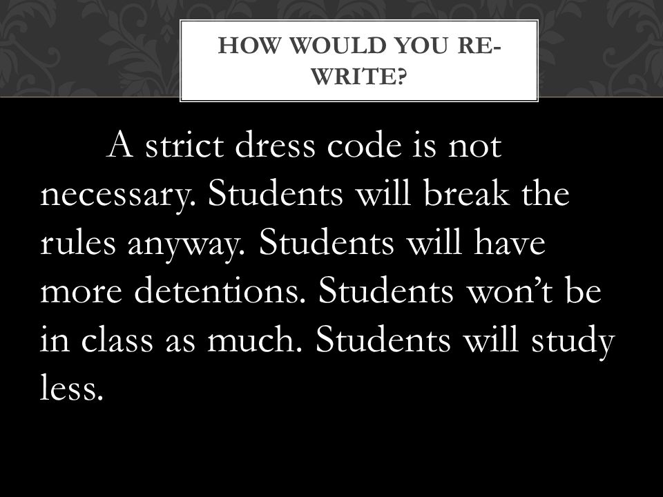 HOW WOULD YOU RE- WRITE. A strict dress code is not necessary.