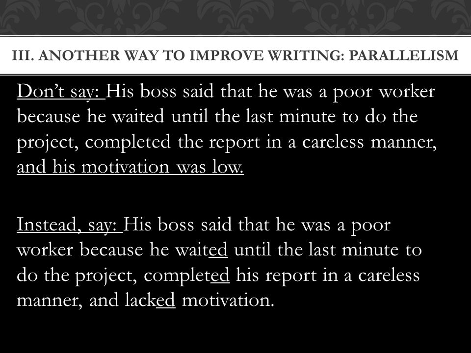 Don't say: His boss said that he was a poor worker because he waited until the last minute to do the project, completed the report in a careless manner, and his motivation was low.