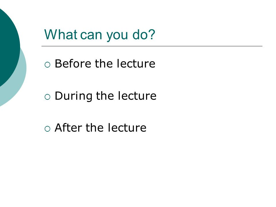 What can you do  Before the lecture  During the lecture  After the lecture