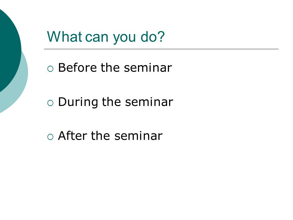 What can you do  Before the seminar  During the seminar  After the seminar