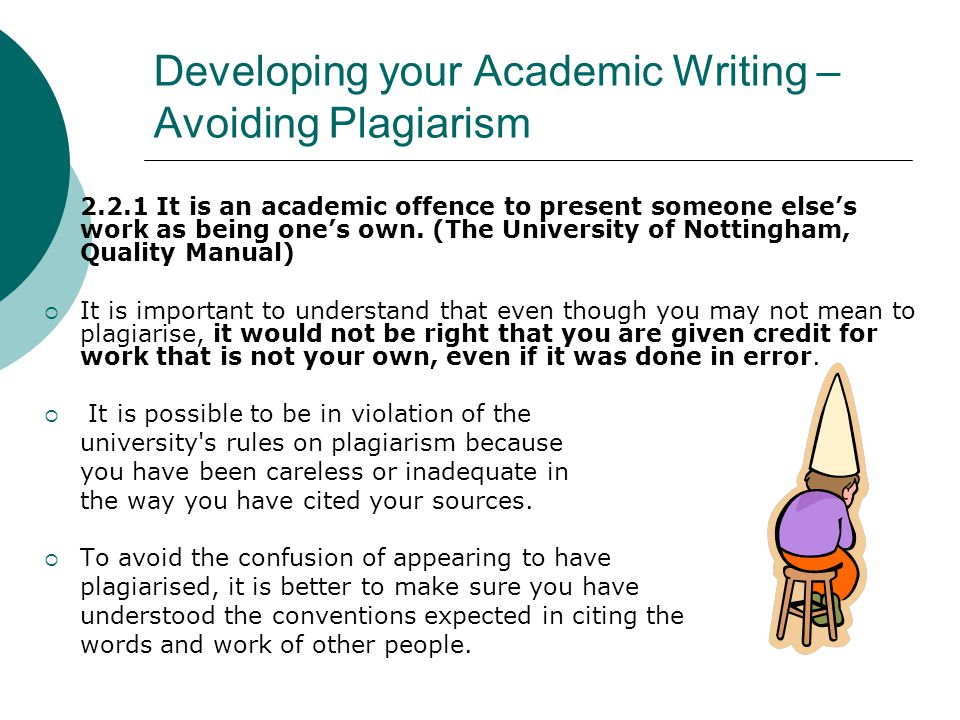 Developing your Academic Writing – Avoiding Plagiarism  2.2.1 It is an academic offence to present someone else's work as being one's own.
