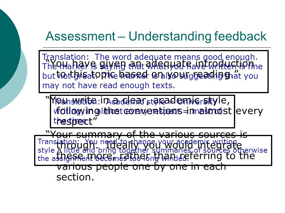 Assessment – Understanding feedback You have given an adequate introduction to this topic based on your reading. You write in a clear, academic style, following the conventions in almost every respect Your summary of the various sources is through.
