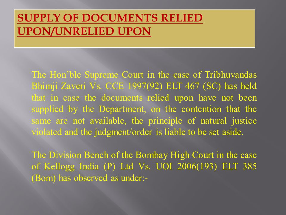 SUPPLY OF DOCUMENTS RELIED UPON/UNRELIED UPON The Hon'ble Supreme Court in the case of Tribhuvandas Bhimji Zaveri Vs.