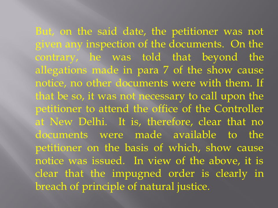 But, on the said date, the petitioner was not given any inspection of the documents. On the contrary, he was told that beyond the allegations made in