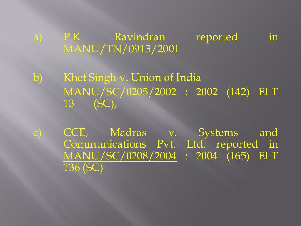 a)P.K. Ravindran reported in MANU/TN/0913/2001 b)Khet Singh v.
