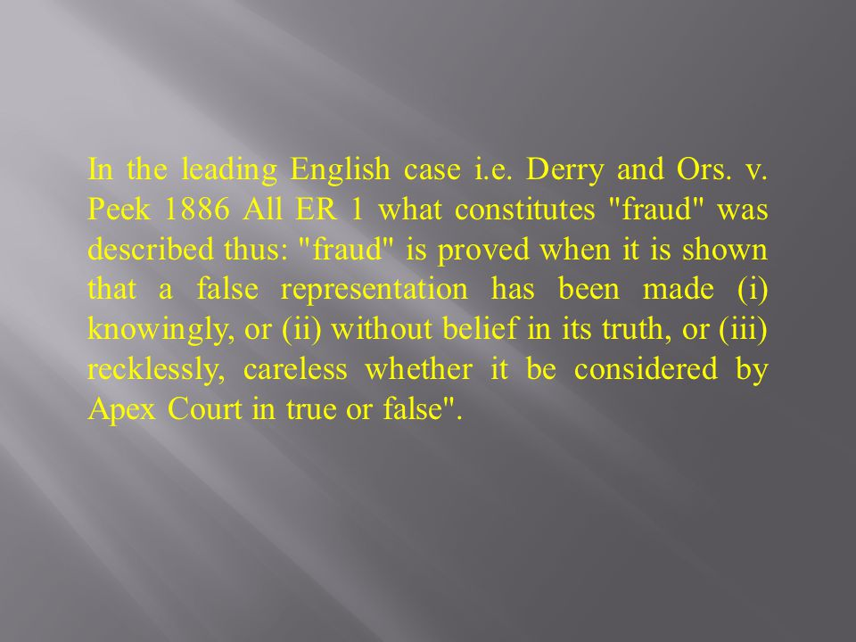 In the leading English case i.e. Derry and Ors. v. Peek 1886 All ER 1 what constitutes