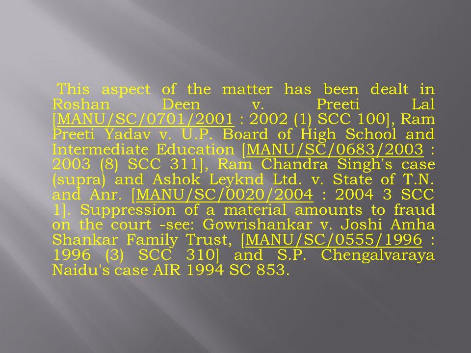 This aspect of the matter has been dealt in Roshan Deen v.