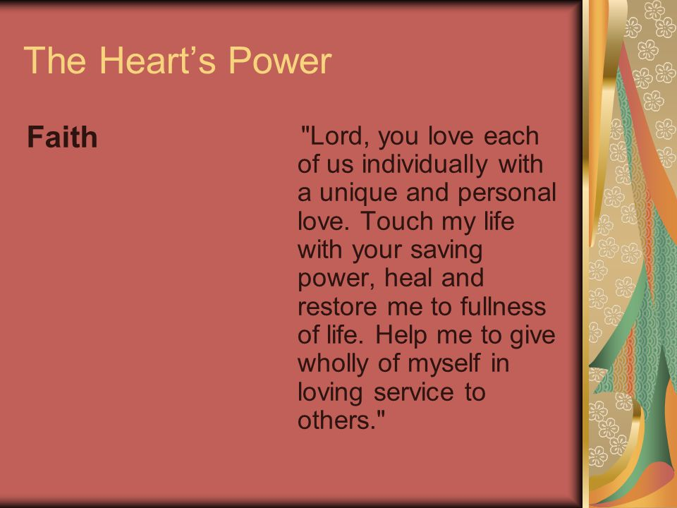 The Heart's Power Faith Lord, you love each of us individually with a unique and personal love.