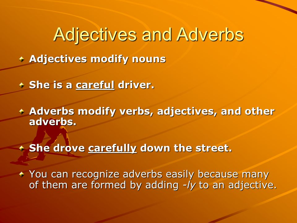 Adjectives modify nouns She is a careful driver.