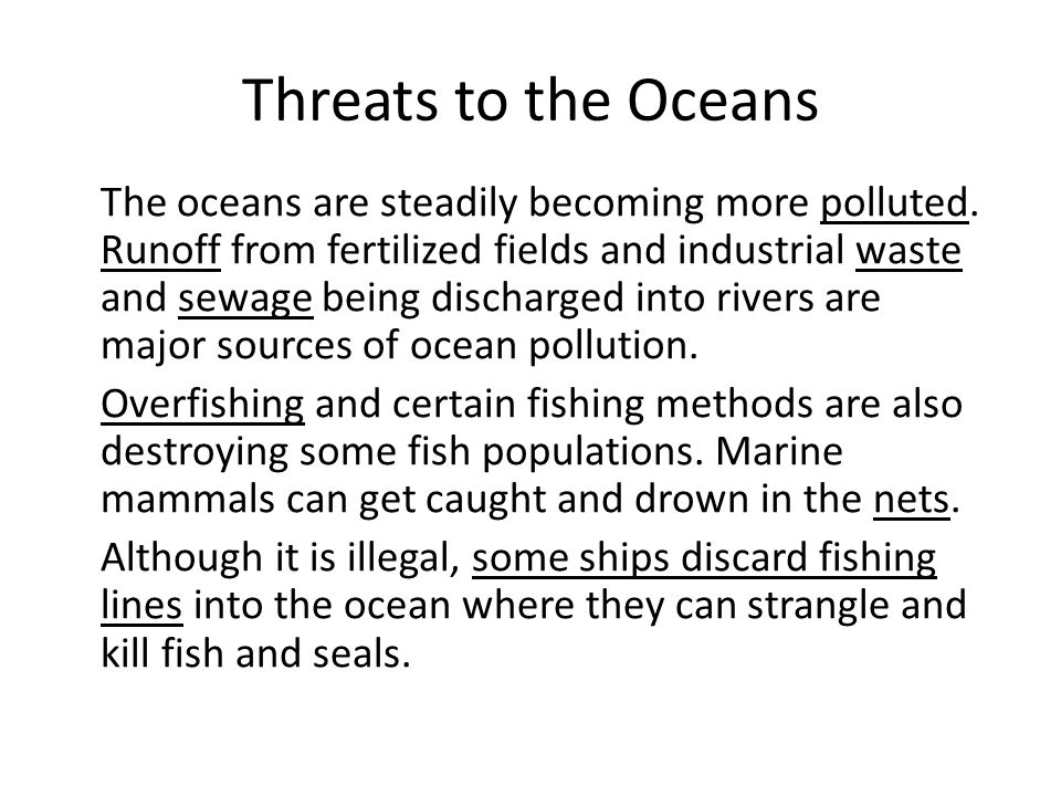 Threats to the Oceans The oceans are steadily becoming more polluted.