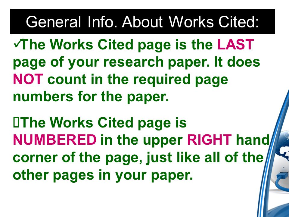 General Info. About Works Cited: The Works Cited page is the LAST page of your research paper.