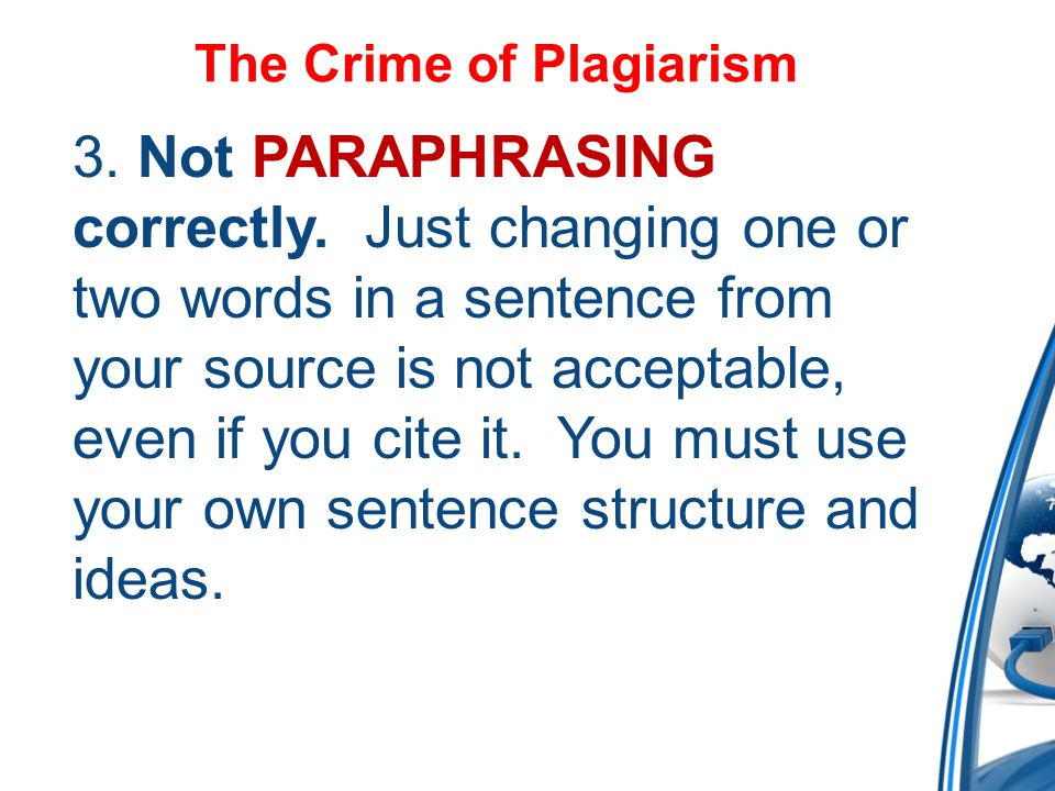 The Crime of Plagiarism 3. Not PARAPHRASING correctly.