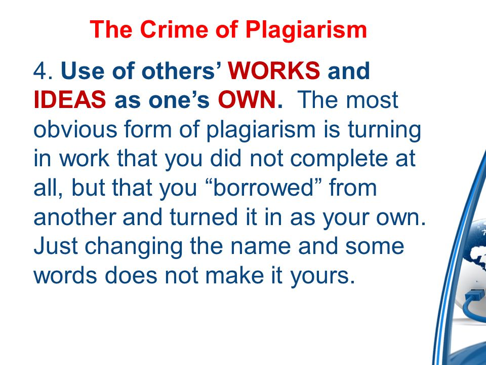 The Crime of Plagiarism 4. Use of others' WORKS and IDEAS as one's OWN.