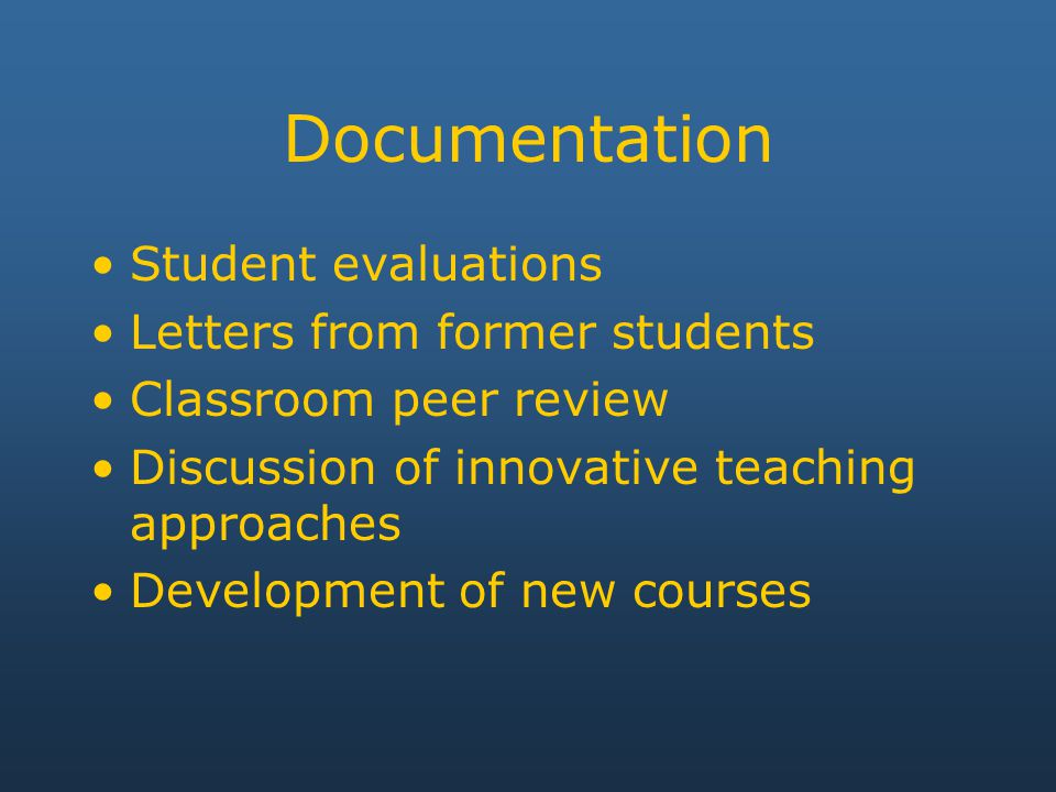 Documentation Student evaluations Letters from former students Classroom peer review Discussion of innovative teaching approaches Development of new courses