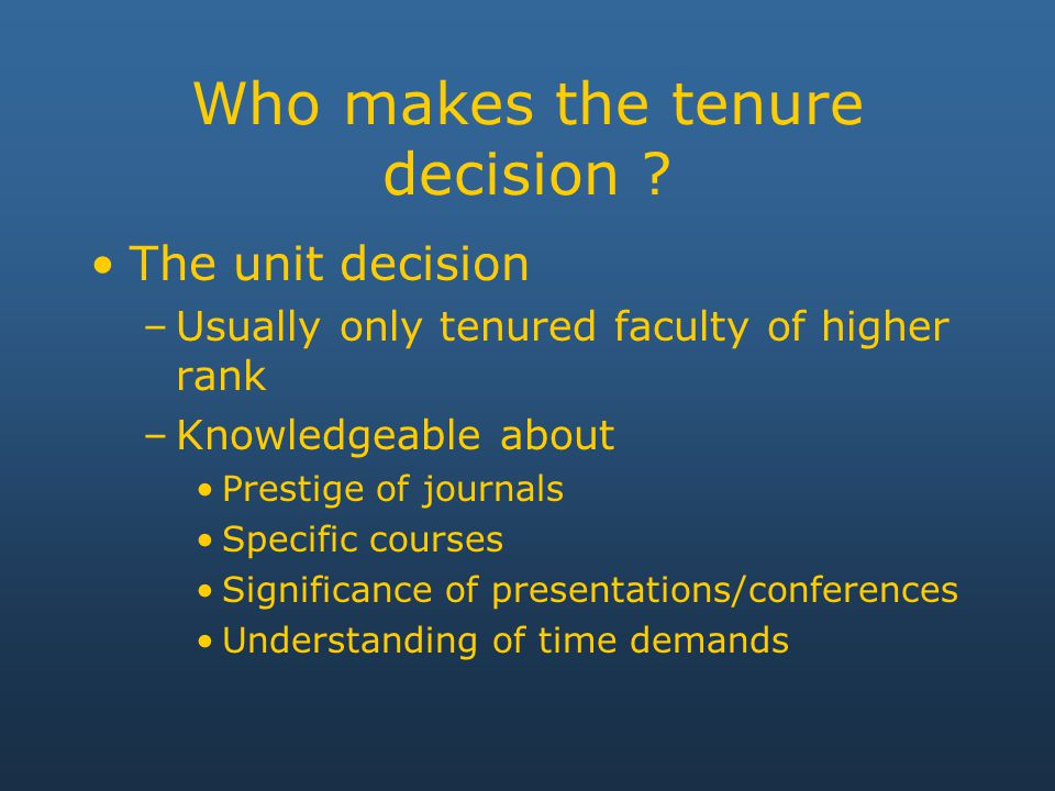 Who makes the tenure decision .