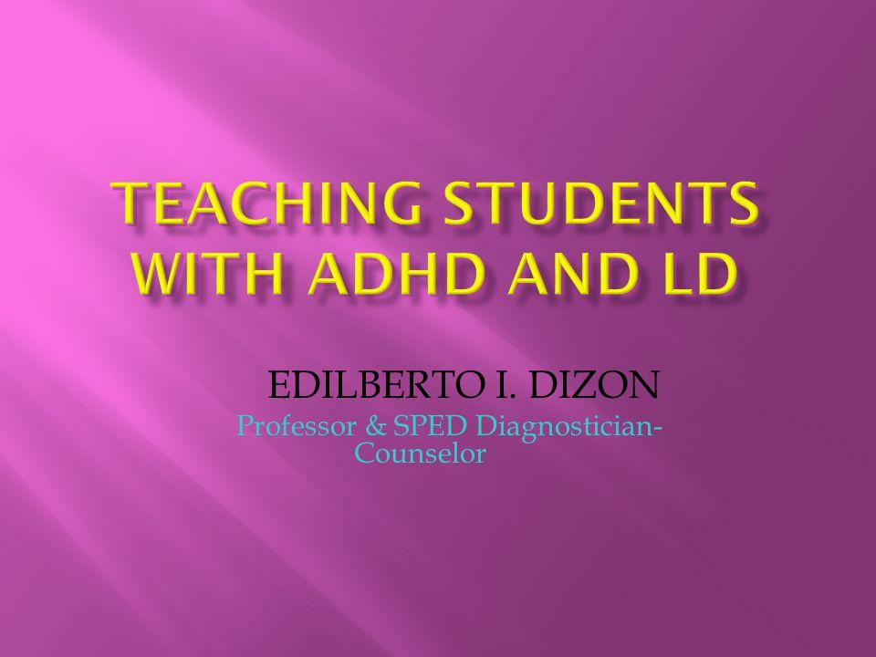 EDILBERTO I. DIZON Professor & SPED Diagnostician- Counselor
