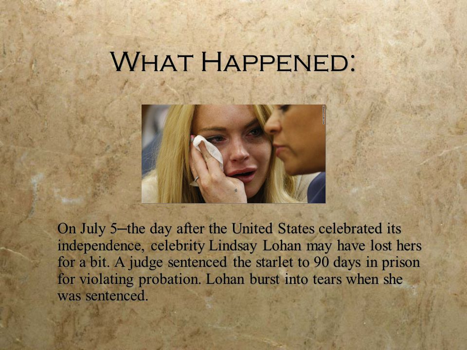 What Happened: On July 5 — the day after the United States celebrated its independence, celebrity Lindsay Lohan may have lost hers for a bit.