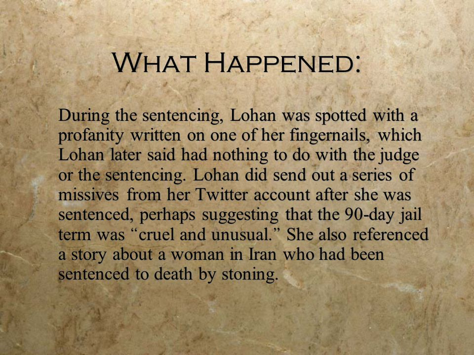 What Happened: During the sentencing, Lohan was spotted with a profanity written on one of her fingernails, which Lohan later said had nothing to do with the judge or the sentencing.