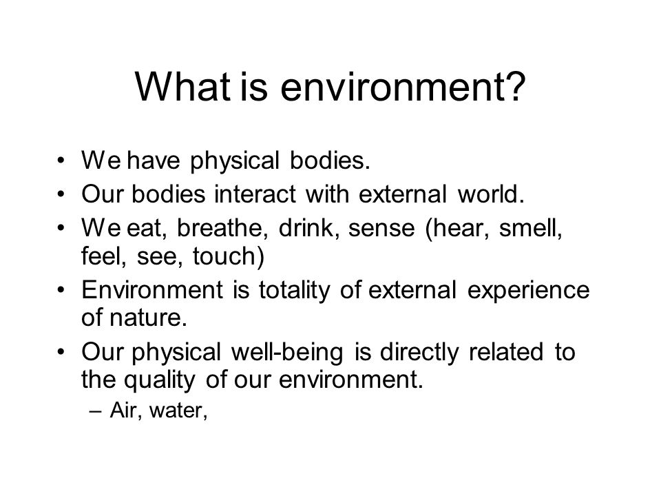 Nature's Role Nature is the primary system that supports life on Earth through certain conditions: –Water, land, air, temperature, sunlight, etc.